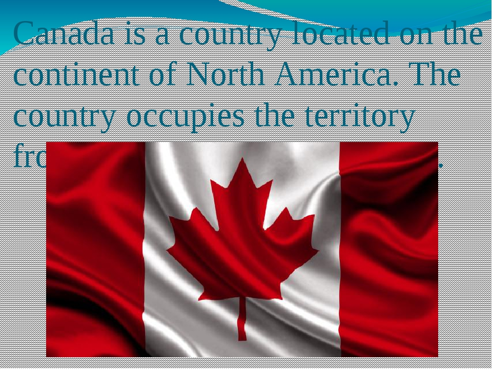 Canada is a country located on the continent of North America. The country oc...