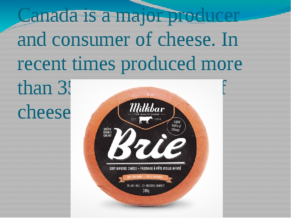 Canada is a major producer and consumer of cheese. In recent times produced m...