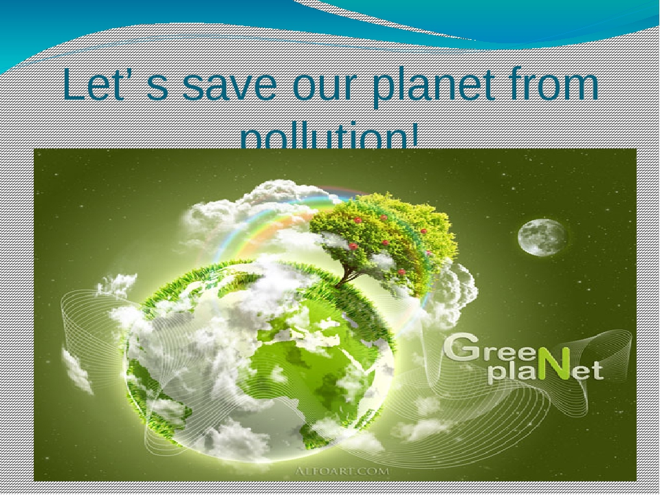 Let' s save our planet from pollution!