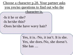 -Is it he or she? -Is he/she thin? -Does he/she have wavy hair? I Yes, it is