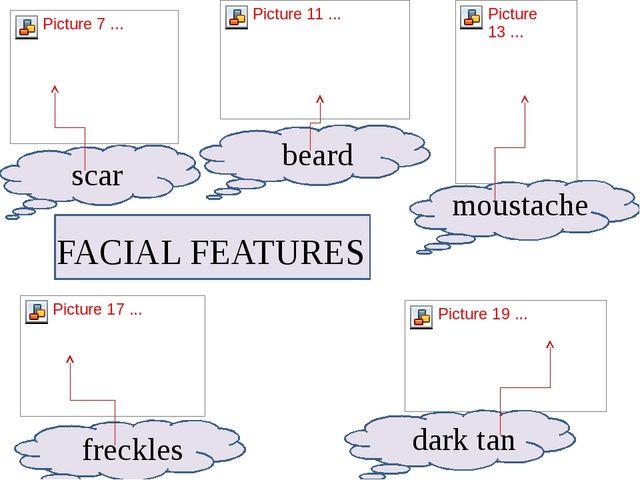 FACIAL FEATURES dark tan moustache freckles beard scar