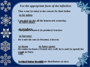 Use the appropriate form of the infinitive. They want (to take) to the concer