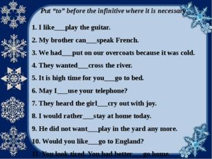 """Put """"to"""" before the infinitive where it is necessary. 1. I like___play the gu"""