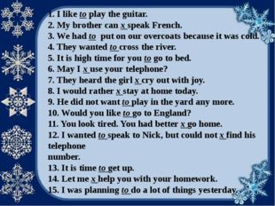 1. I like to play the guitar. 2. My brother can x speak French. 3. We had to