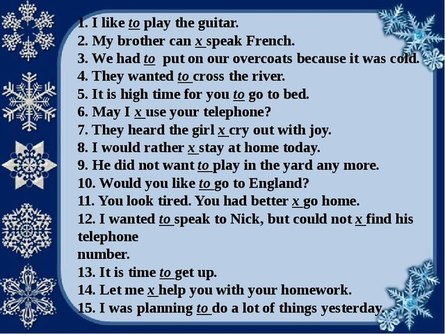 1. I like to play the guitar. 2. My brother can x speak French. 3. We had to...