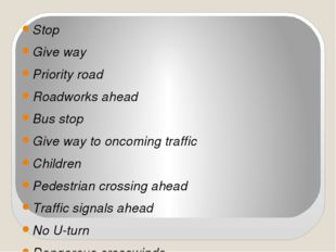 Stop Give way Priority road Roadworks ahead Bus stop Give way to oncoming tra