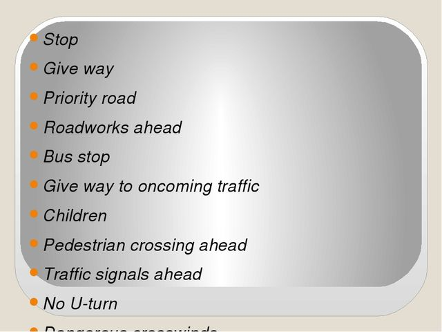 Stop Give way Priority road Roadworks ahead Bus stop Give way to oncoming tra...