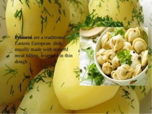 Pelmeni are a traditional Eastern European dish usually made with minced meat