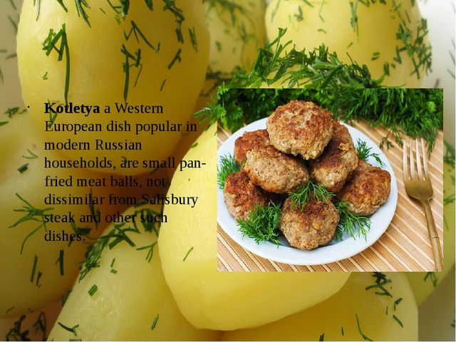 Kotletya а Western European dish popular in modern Russian households, are sm...