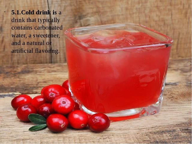 5.1.Cold drink is a drink that typically contains carbonated water, a sweeten...