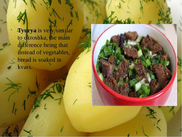 Tyurya is very similar to okroshka, the main difference being that instead of...