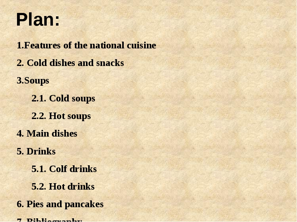 Plan: 1.Features of the national cuisine 2. Cold dishes and snacks 3.Soups 	2...