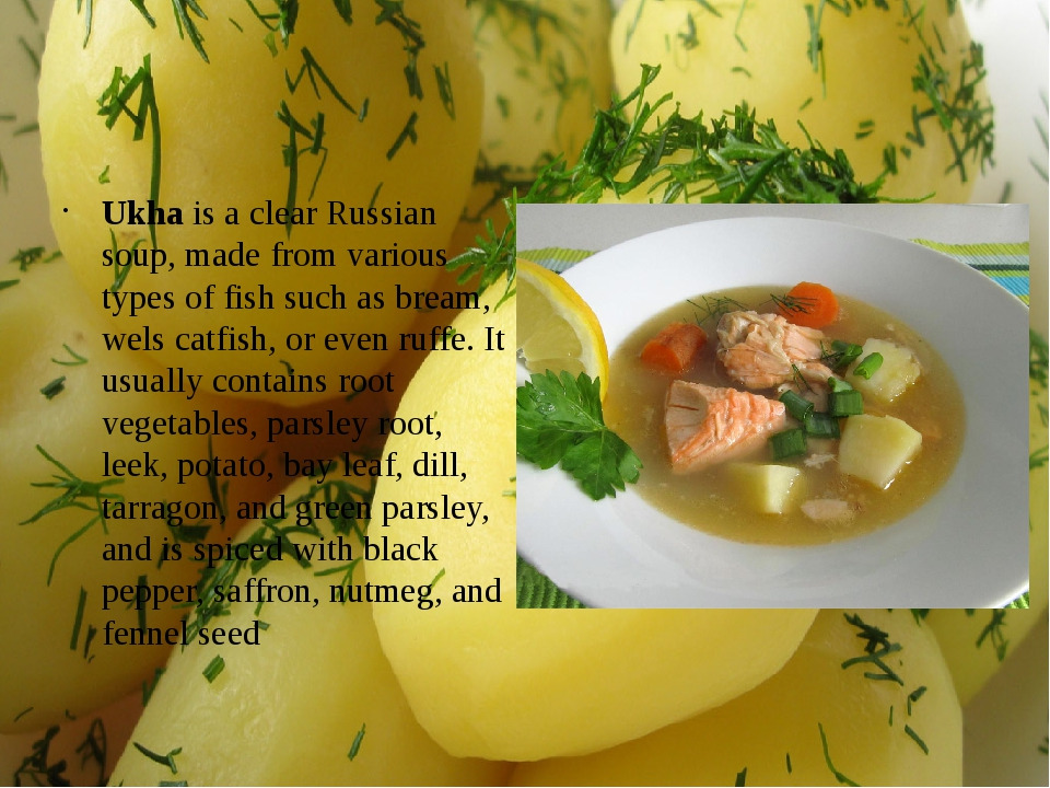 Ukha is a clear Russian soup, made from various types of fish such as bream,...