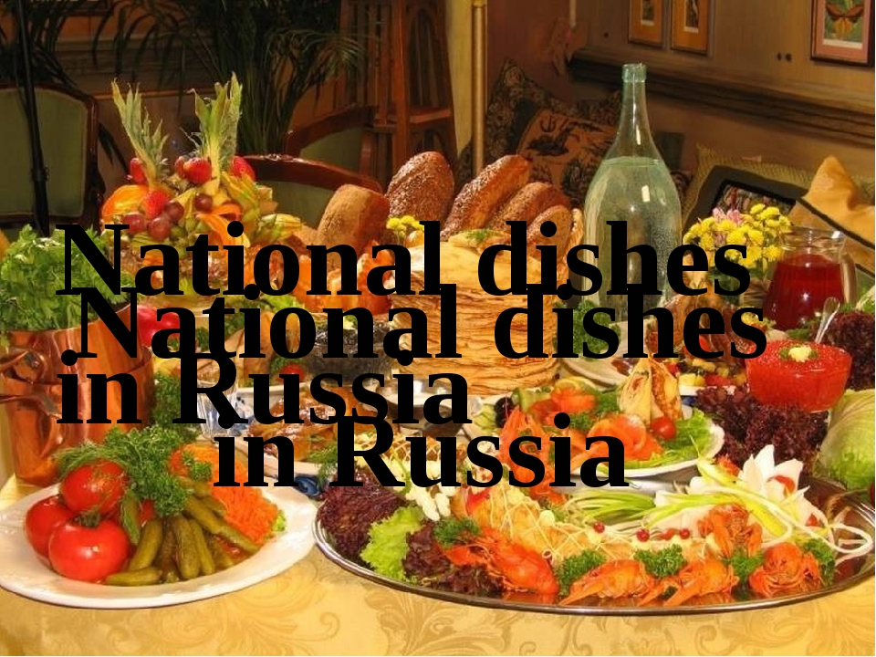National dishes in Russia National dishes in Russia