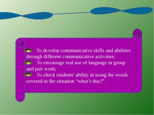 Objectives: To develop communicative skills and abilities through different