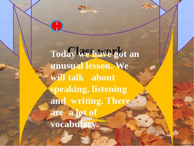 Class work II Today we have got an unusual lesson. We will talk about speakin...