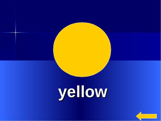 * yellow