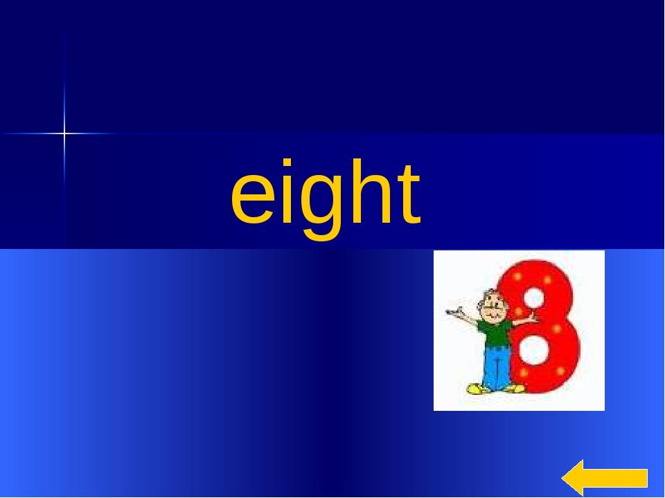 * eight