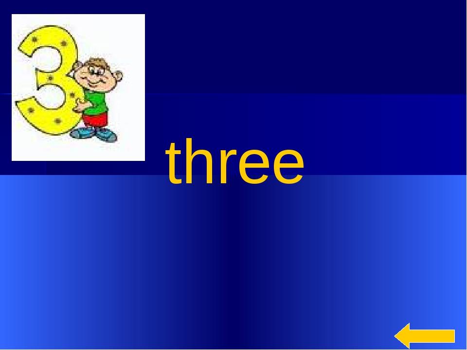 * three
