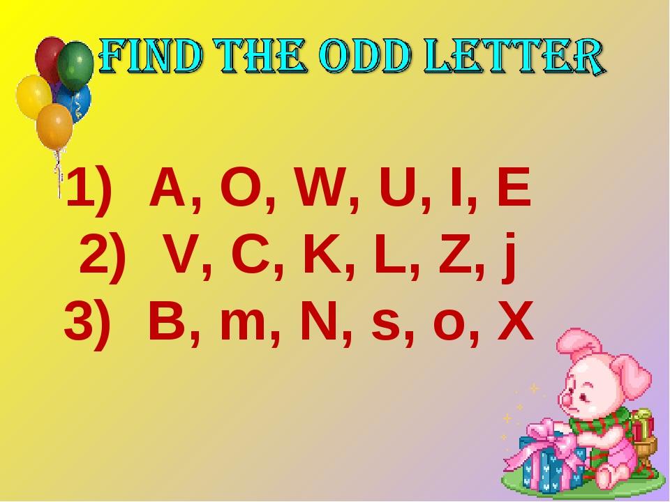 A, O, W, U, I, E V, C, K, L, Z, j B, m, N, s, o, X
