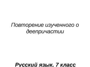 Повторение изученного о деепричастии Русский язык, 7 класс