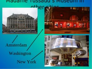 Madame Tussaud's Museum in other cities Amsterdam Washington New York