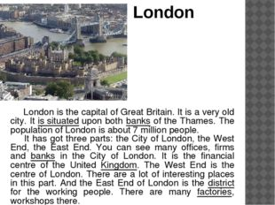 London London is the capital of Great Britain. It is a very old city. It is