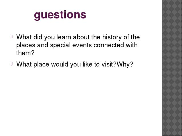 guestions What did you learn about the history of the places and special even...