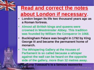 Read and correct the notes about London if necessary. London began its life t