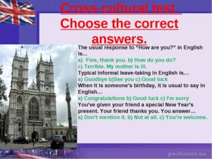 "Cross-cultural test. Choose the correct answers. The usual response to ""How"