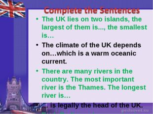The UK lies on two islands, the largest of them is..., the smallest is… The c
