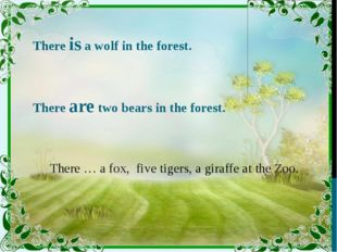 There is a wolf in the forest. There are two bears in the forest. There … a