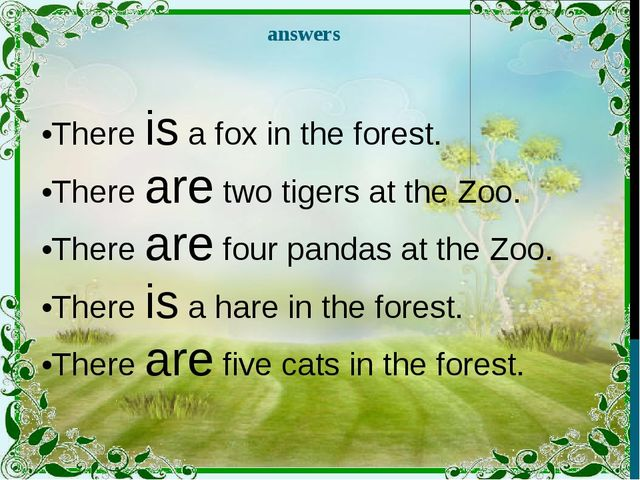 answers •There is a fox in the forest. •There are two tigers at the Zoo. •The...