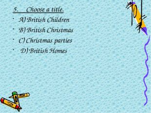5.Choose a title. A) British Children B) British Christmas C) Christmas