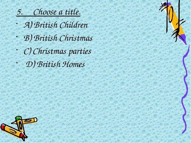 5.Choose a title. A) British Children B) British Christmas C) Christmas...