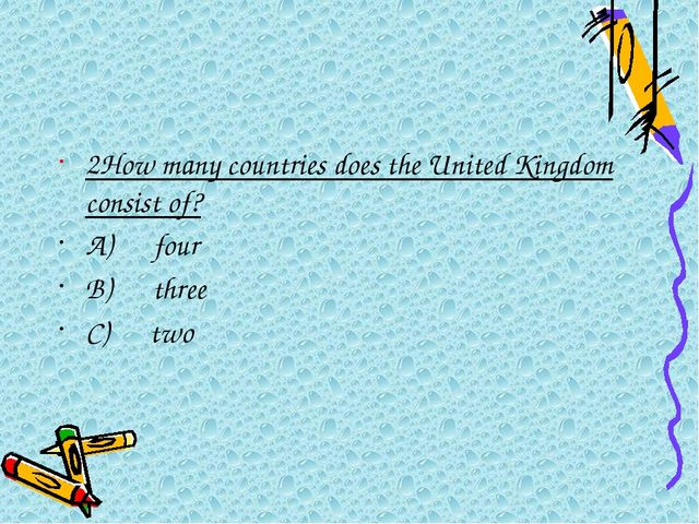 2How many countries does the United Kingdom consist of? A)four B)...