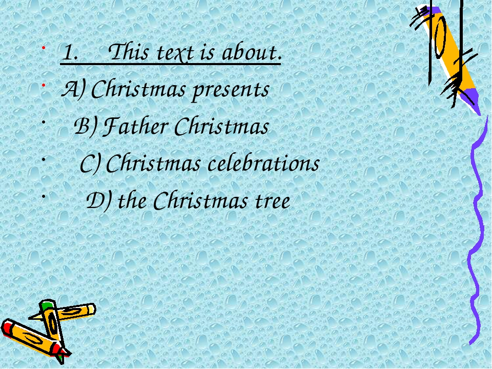 1.This text is about. A) Christmas presents  B) Father Christmas  C)...