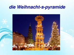 die Weihnacht-s-pyramide