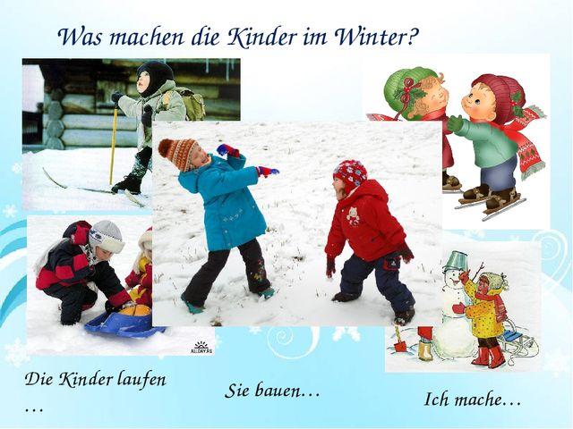 Die Kinder laufen … Ich mache… Sie bauen… Was machen die Kinder im Winter?