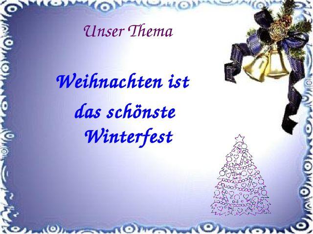 Weihnachten ist das schönste Winterfest Unser Thema