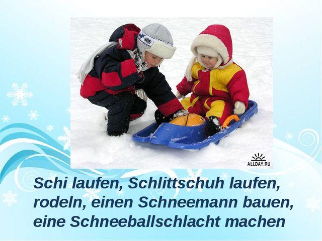 Schi laufen, Schlittschuh laufen, rodeln, einen Schneemann bauen, eine Schnee...