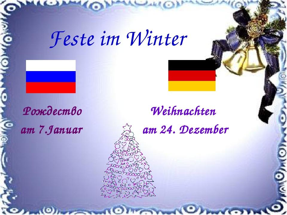 Feste im Winter Рождество am 7.Januar Weihnachten am 24. Dezember