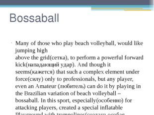 Bossaball Many of those who play beach volleyball, would like jumping high ab