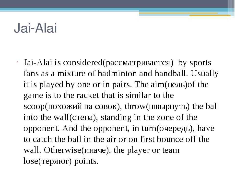 Jai-Alai Jai-Alai is considered(рассматривается) by sports fans as a mixture...