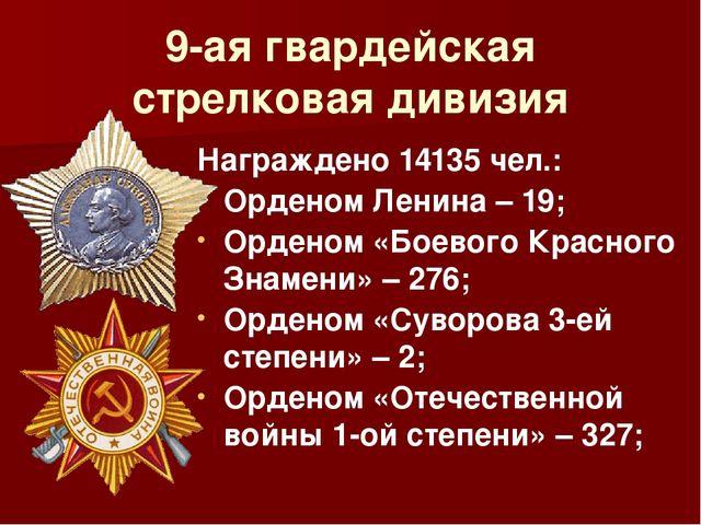 9-ая гвардейская стрелковая дивизия Награждено 14135 чел.: Орденом Ленина – 1...