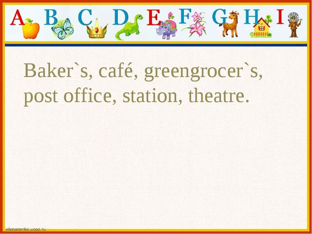 Baker`s, café, greengrocer`s, post office, station, theatre.