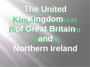The United Kingdom of Great Britain and Northen rIreland The United Kingdom o