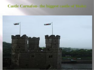 Castle Carnafon- the biggest castle of Wales