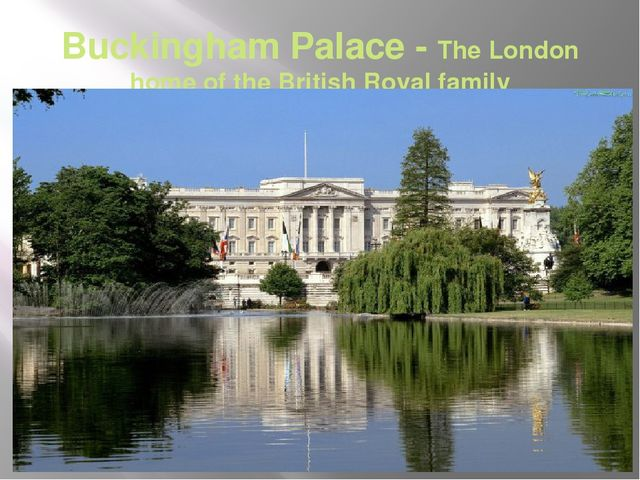 Buckingham Palace - The London home of the British Royal family
