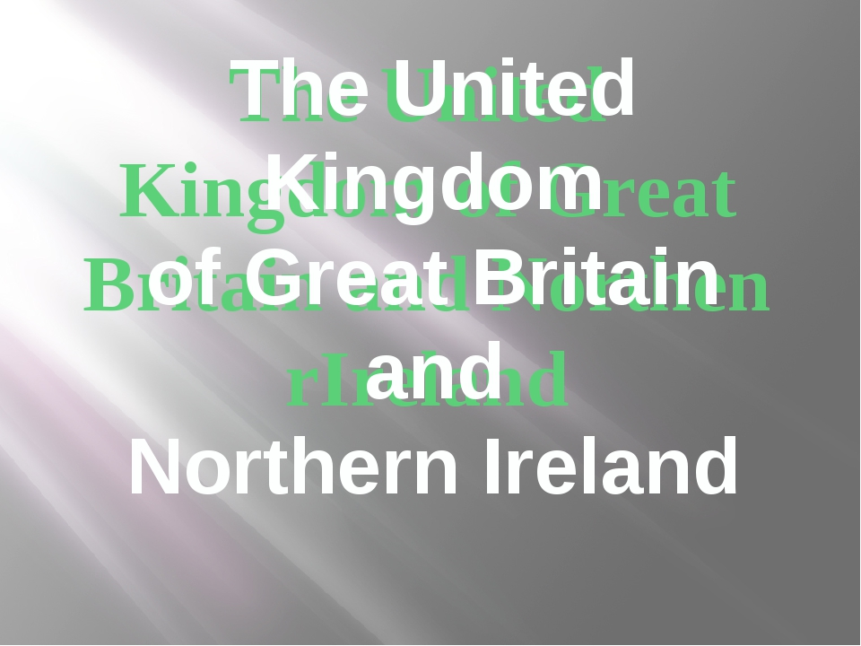 The United Kingdom of Great Britain and Northen rIreland The United Kingdom o...